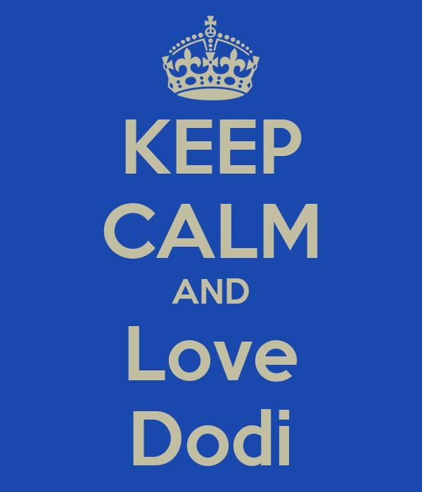 KEEP CALM AND Love Dodi