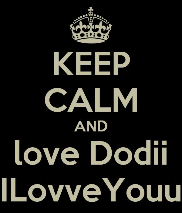KEEP CALM AND love Dodii ILovveYouu