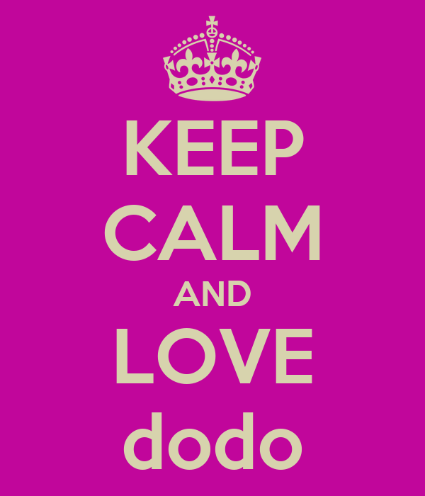 KEEP CALM AND LOVE dodo