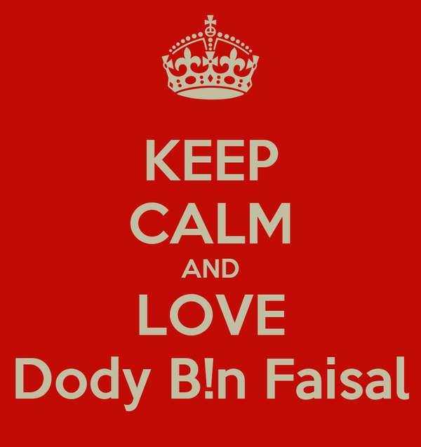 KEEP CALM AND LOVE Dody B!n Faisal