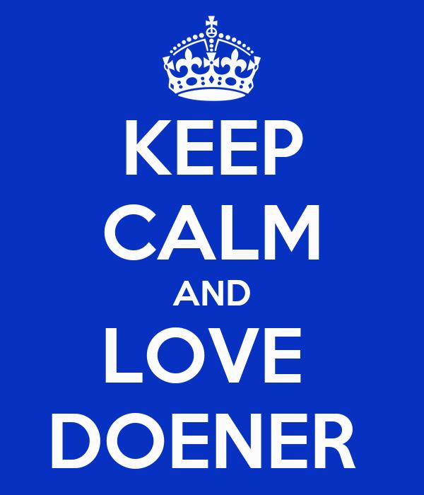 KEEP CALM AND LOVE  DOENER