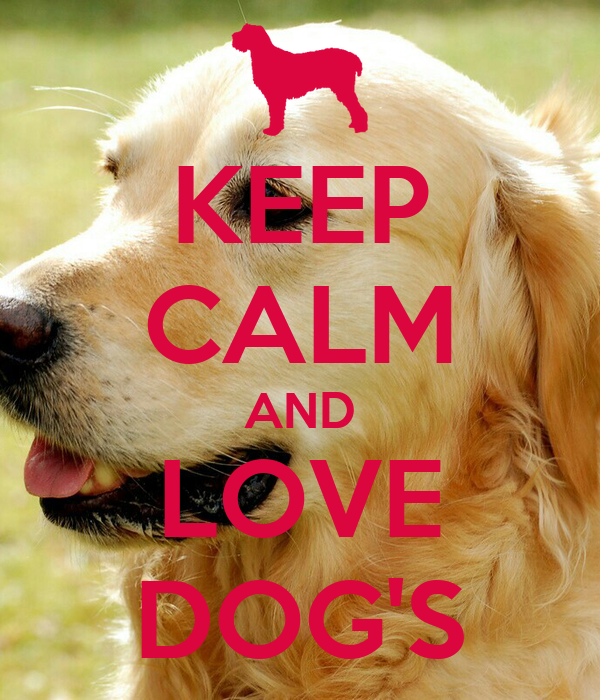 KEEP CALM AND LOVE DOG'S