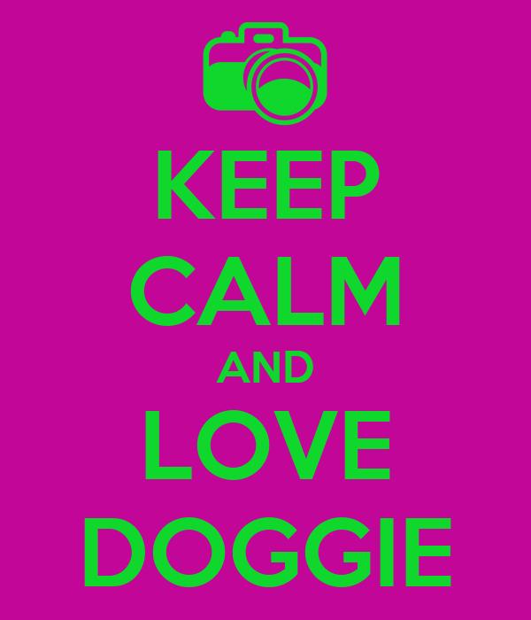 KEEP CALM AND LOVE DOGGIE