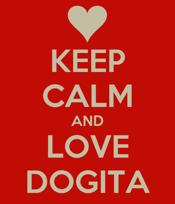 KEEP CALM AND LOVE DOGITA