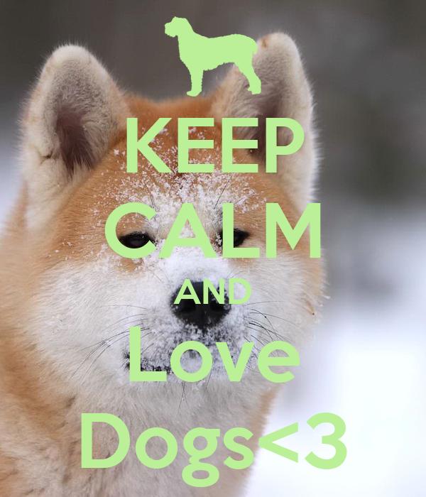 KEEP CALM AND Love Dogs<3