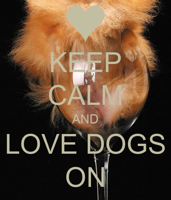 KEEP CALM AND LOVE DOGS ON