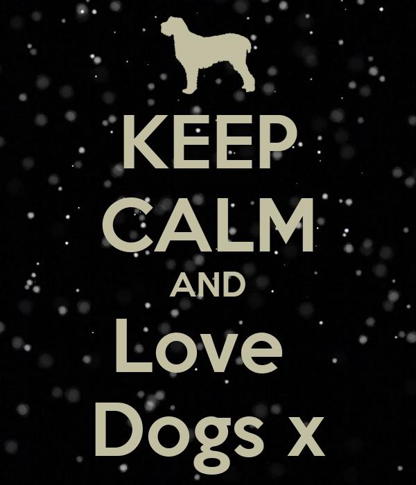 KEEP CALM AND Love  Dogs x