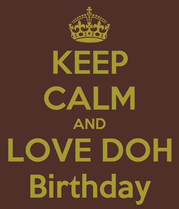 KEEP CALM AND LOVE DOH Birthday