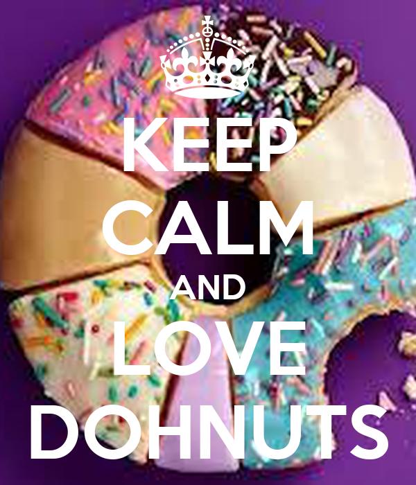 KEEP CALM AND LOVE DOHNUTS