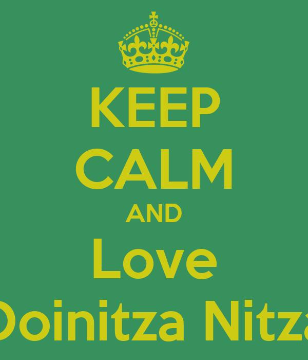 KEEP CALM AND Love Doinitza Nitza