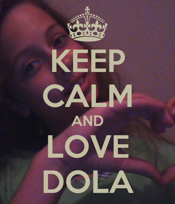 KEEP CALM AND LOVE DOLA