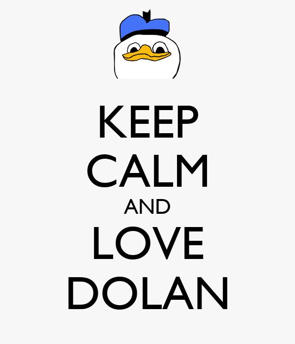 KEEP CALM AND LOVE DOLAN