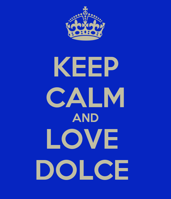 KEEP CALM AND LOVE  DOLCE