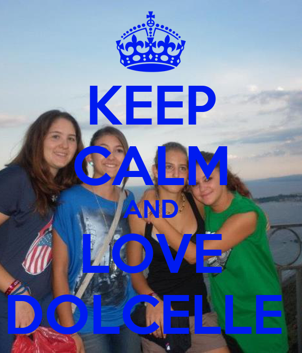 KEEP CALM AND LOVE DOLCELLE