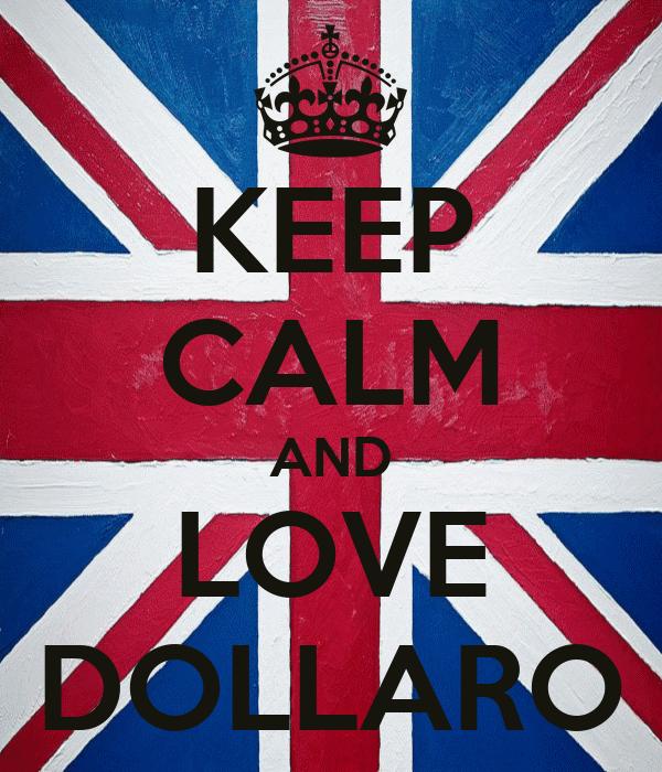 KEEP CALM AND LOVE DOLLARO