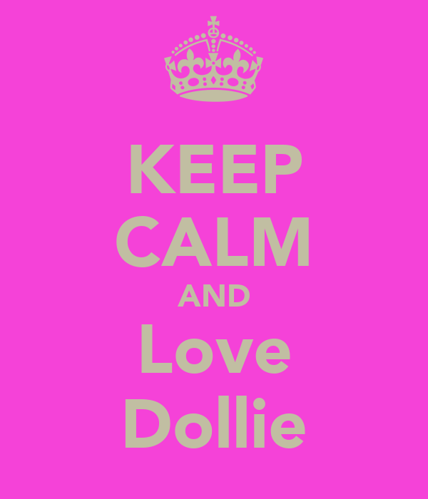 KEEP CALM AND Love Dollie