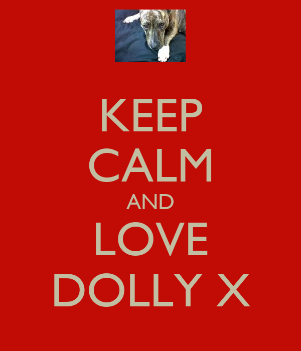 KEEP CALM AND LOVE DOLLY X