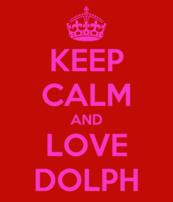 KEEP CALM AND LOVE DOLPH