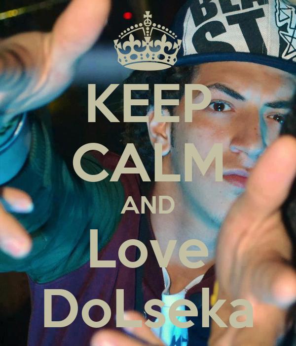 KEEP CALM AND Love DoLseka