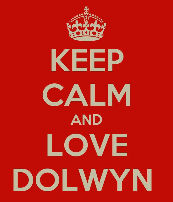 KEEP CALM AND LOVE DOLWYN