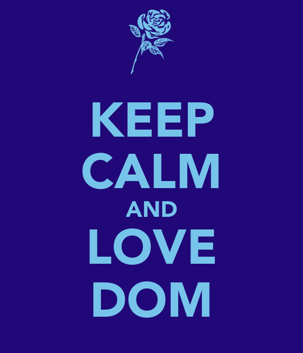 KEEP CALM AND LOVE DOM