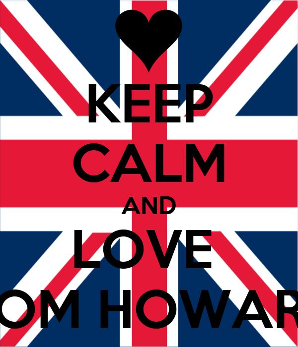 KEEP CALM AND LOVE  DOM HOWARD