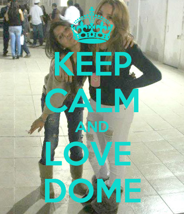 KEEP CALM AND LOVE  DOME