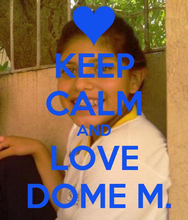 KEEP CALM AND LOVE  DOME M.