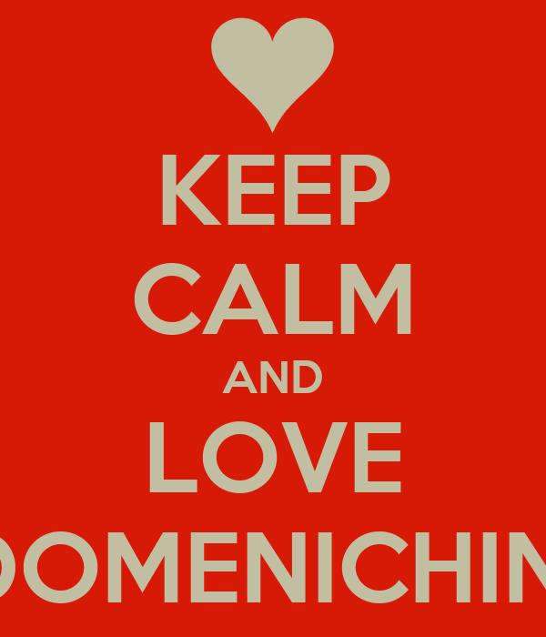 KEEP CALM AND LOVE DOMENICHINI