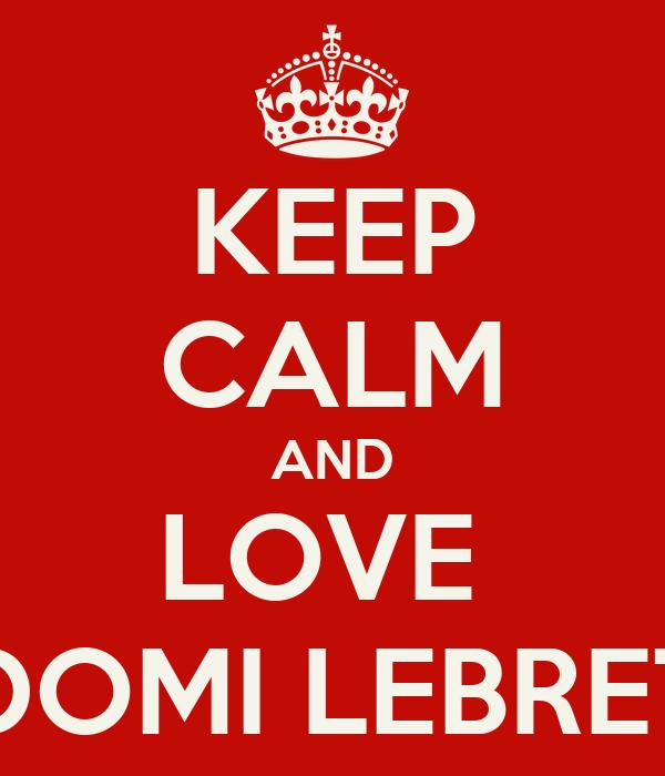KEEP CALM AND LOVE  DOMI LEBRET