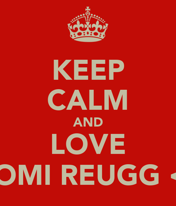 KEEP CALM AND LOVE DOMI REUGG <3