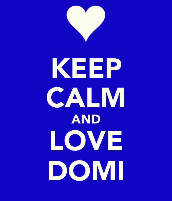 KEEP CALM AND LOVE DOMI
