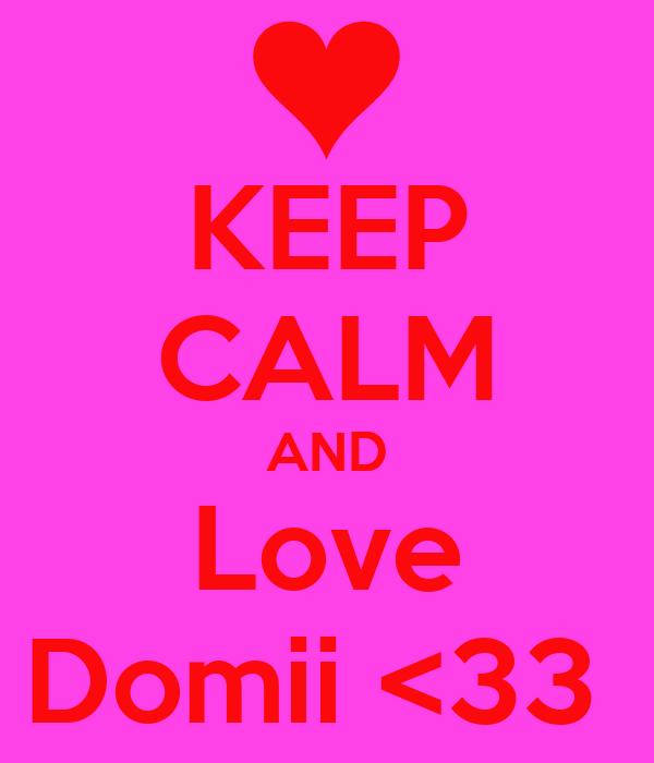 KEEP CALM AND Love Domii <33