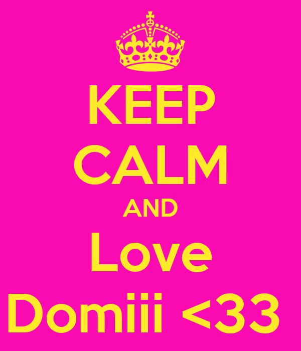 KEEP CALM AND Love Domiii <33