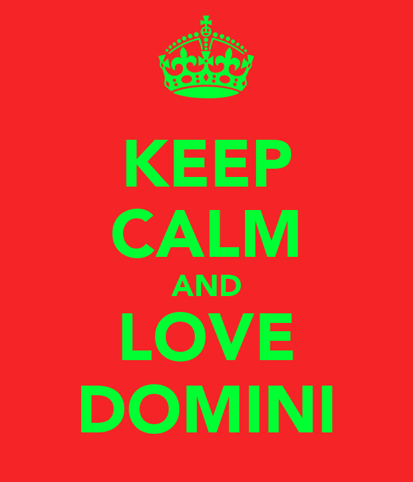 KEEP CALM AND LOVE DOMINI