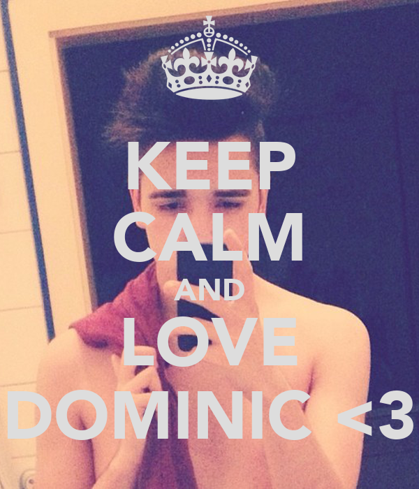 KEEP CALM AND LOVE DOMINIC <3