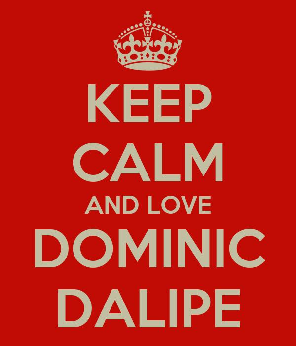KEEP CALM AND LOVE DOMINIC DALIPE