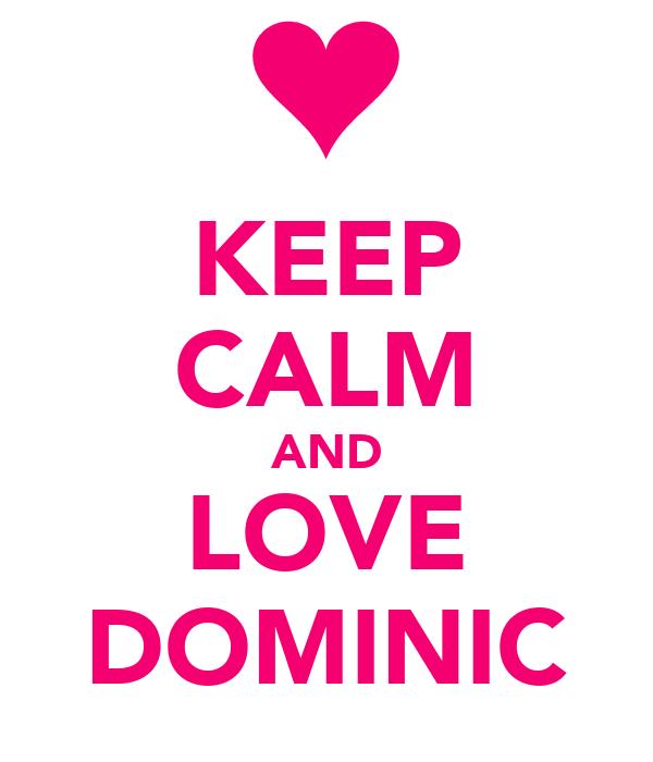 KEEP CALM AND LOVE DOMINIC