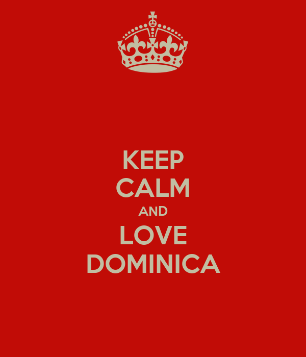 KEEP CALM AND LOVE DOMINICA