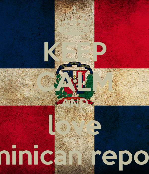 KEEP CALM AND love dominican repoblic