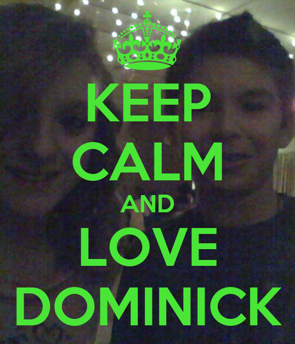 KEEP CALM AND LOVE DOMINICK