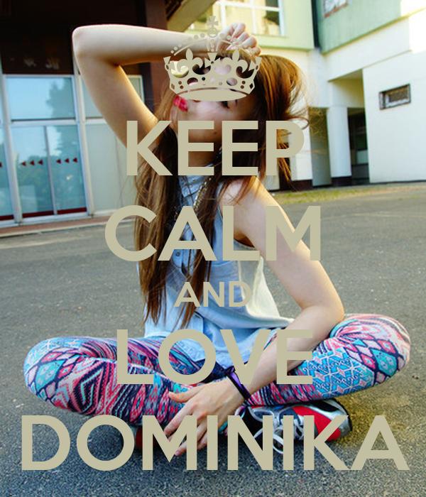 KEEP CALM AND LOVE DOMINIKA