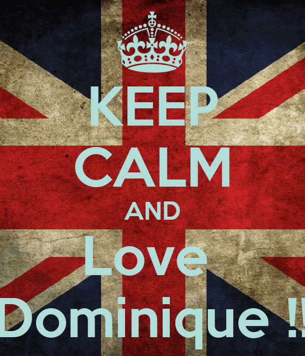 KEEP CALM AND Love  Dominique !!