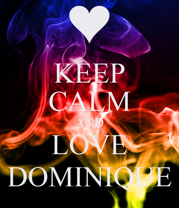 KEEP CALM AND LOVE DOMINIQUE