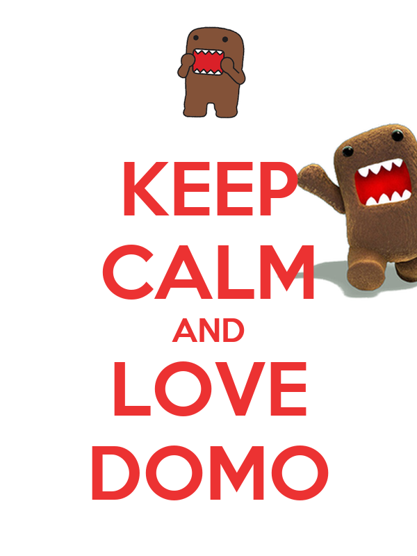 KEEP CALM AND LOVE DOMO