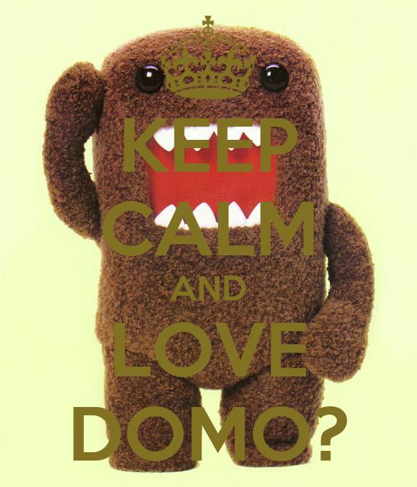 KEEP CALM AND LOVE DOMO?