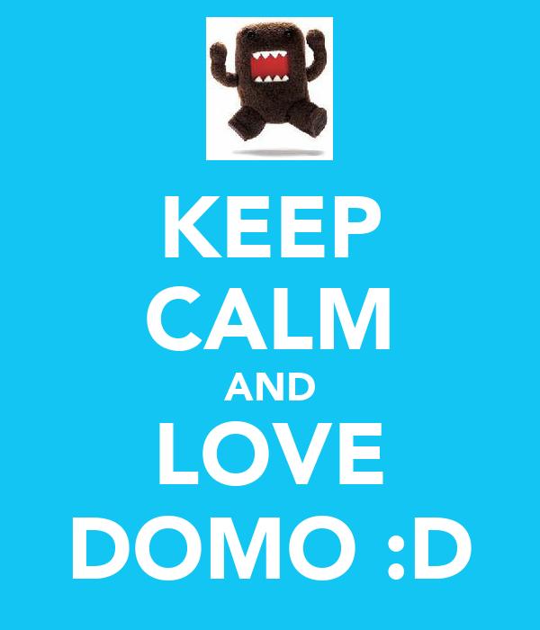 KEEP CALM AND LOVE DOMO :D