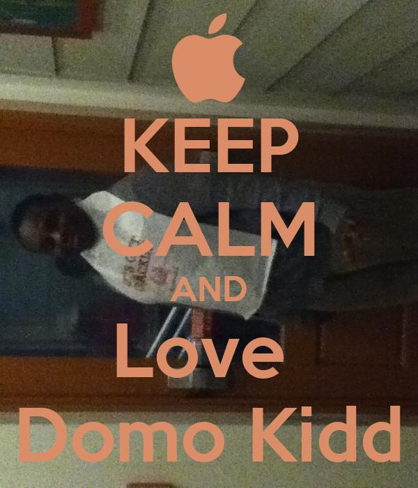 KEEP CALM AND Love  Domo Kidd
