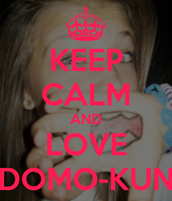 KEEP CALM AND LOVE DOMO-KUN