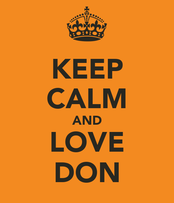 KEEP CALM AND LOVE DON